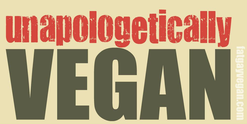 http://fatgayvegan.com/wp-content/uploads/2015/10/unapologetically-vegan.jpg