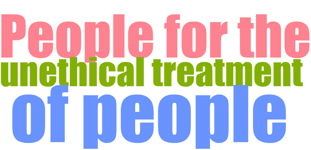 People for the unethical treatment of people