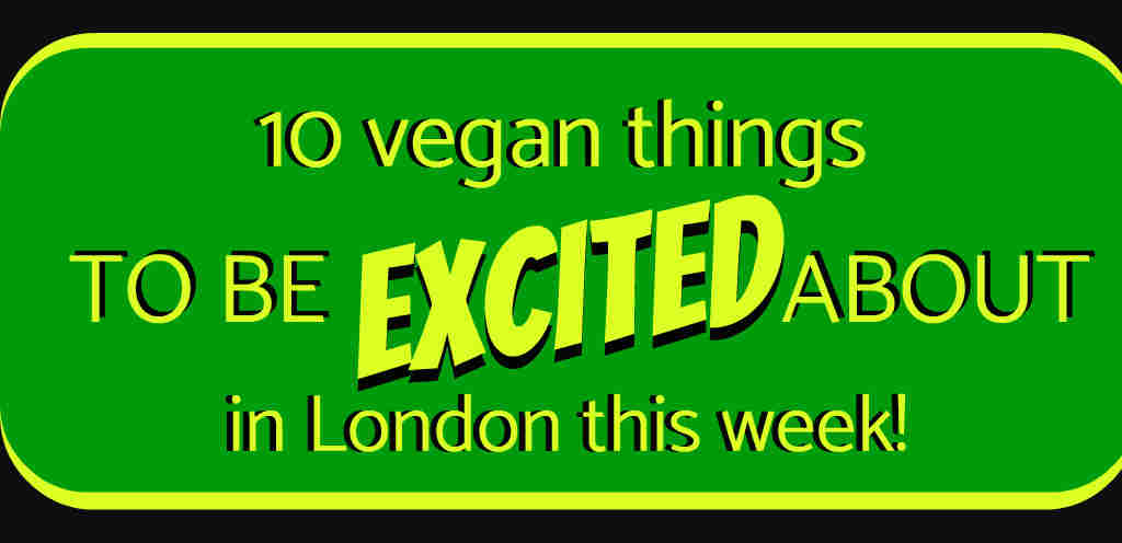 Ten vegan things to be excited about in London this week