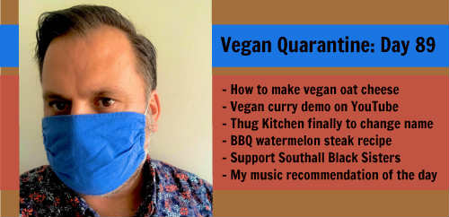Vegan Quarantine: Day 89